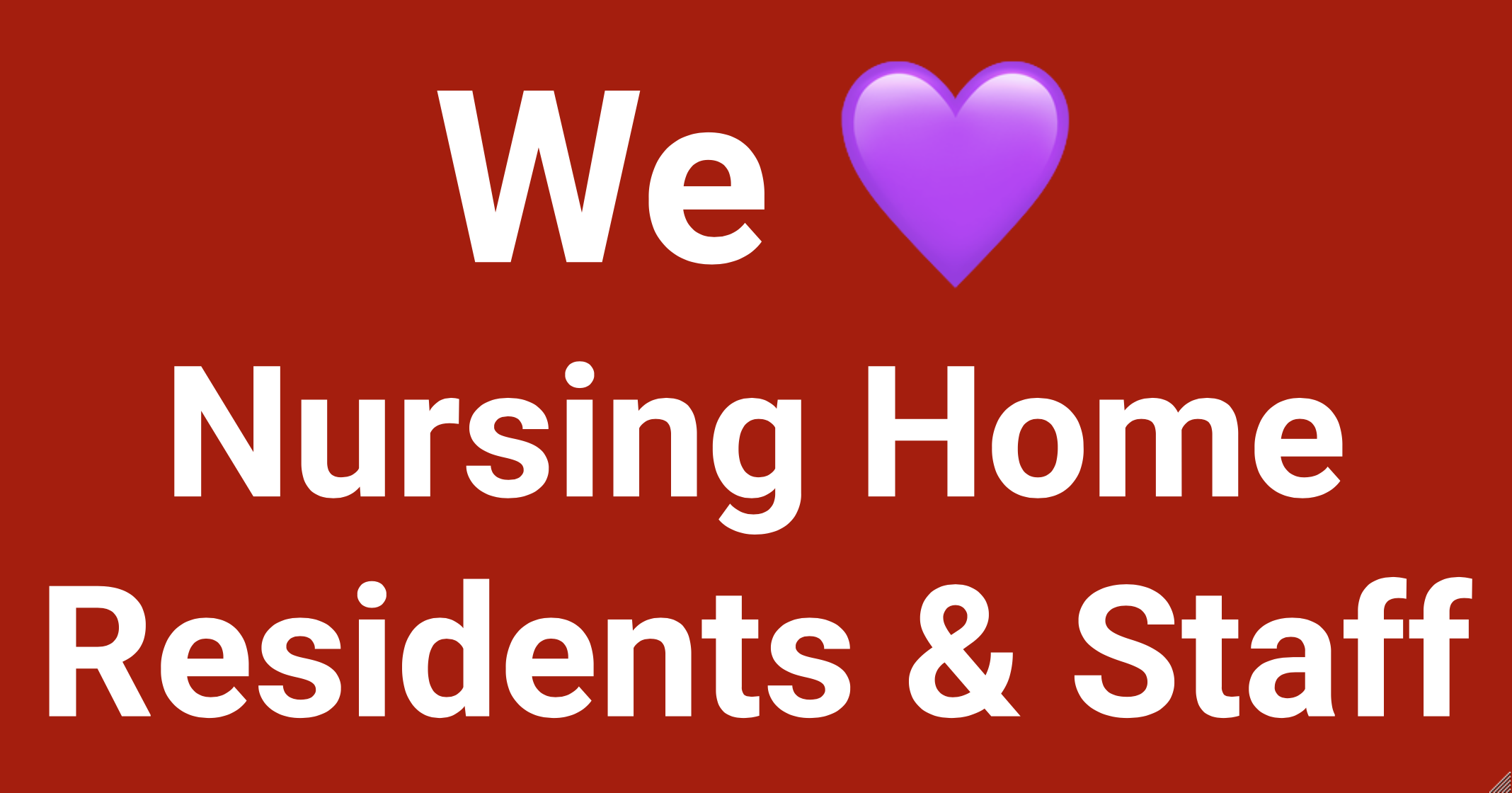 We Love Nursing Home Residents and Staff